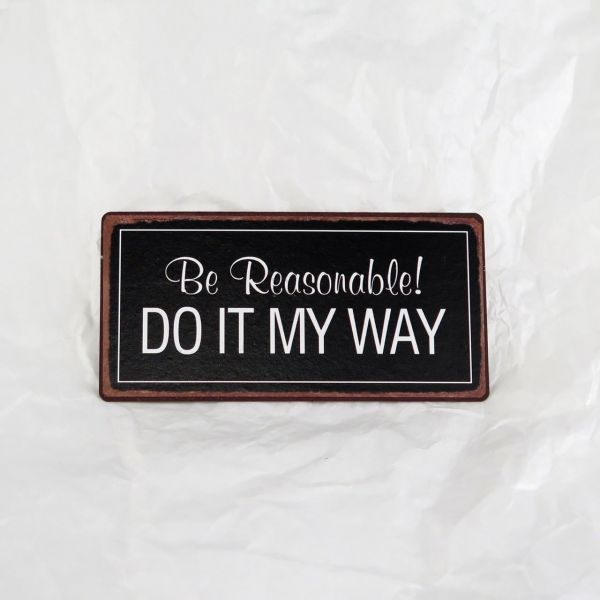 "Magnet ""Be reasonable. Do it my way."""